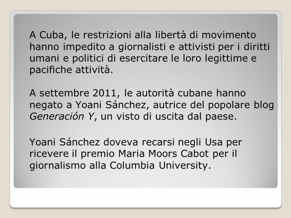 A Cuba, le restrizioni alla libertà di movimento hanno impedito a giornalisti e attivisti per i diritti umani e politici di esercitare le loro legittime e pacifiche attività.