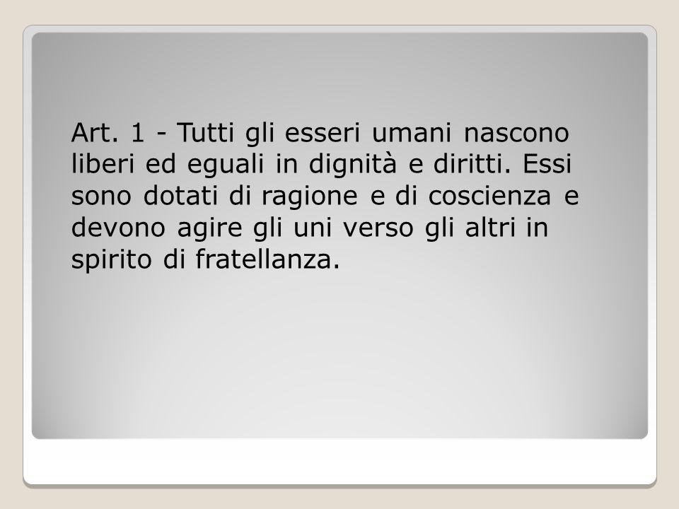 Art. 1 - Tutti gli esseri umani nascono liberi ed eguali in dignità e diritti.