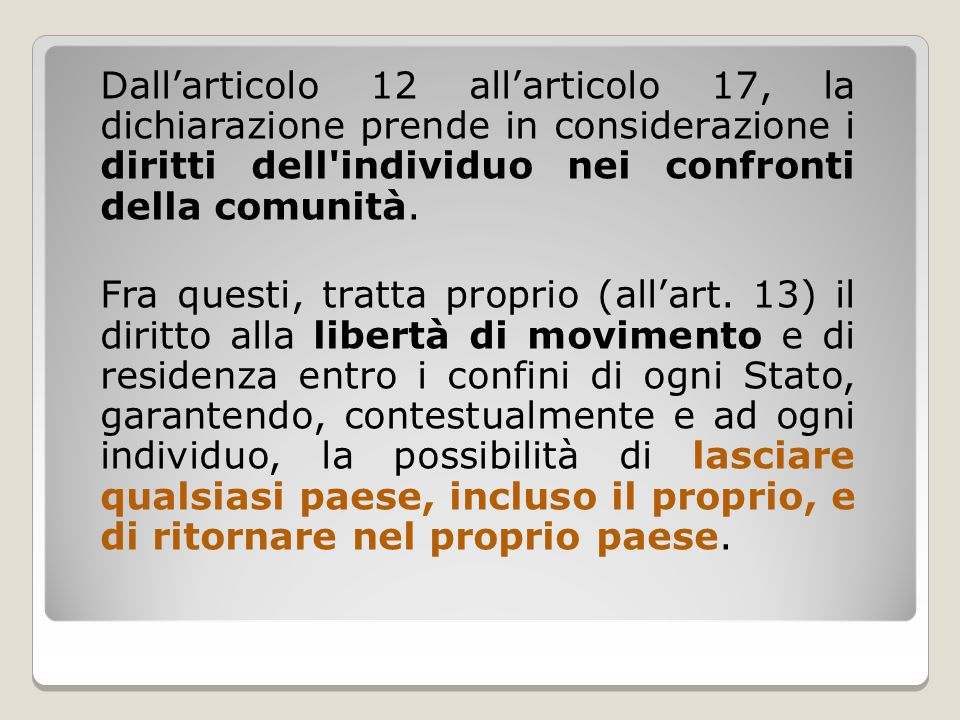 Dall'articolo 12 all'articolo 17, la dichiarazione prende in considerazione i diritti dell individuo nei confronti della comunità.