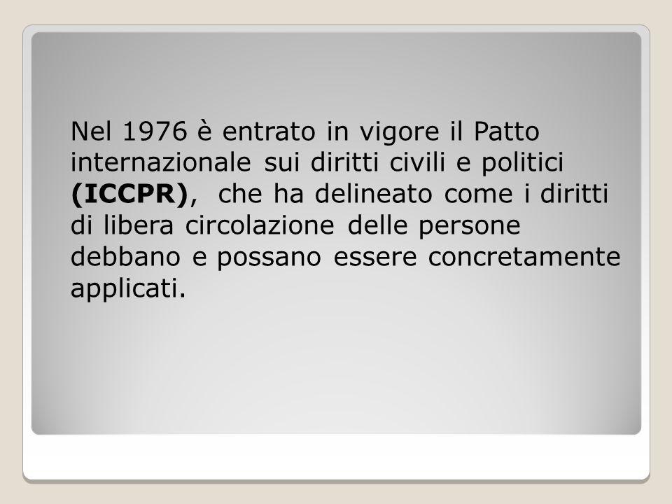 Nel 1976 è entrato in vigore il Patto internazionale sui diritti civili e politici (ICCPR), che ha delineato come i diritti di libera circolazione delle persone debbano e possano essere concretamente applicati.