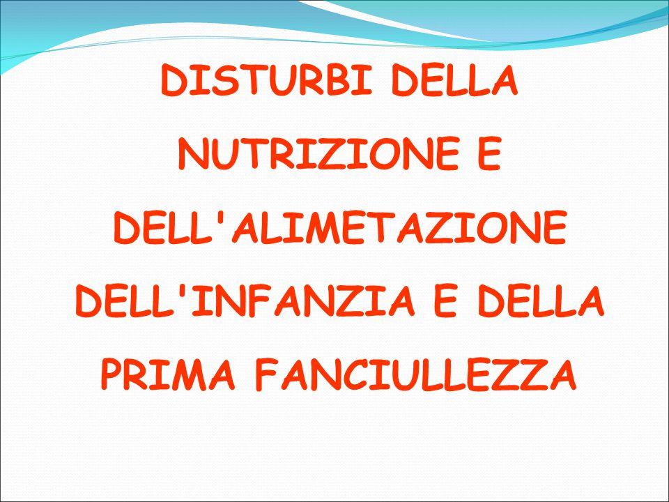 DISTURBI DELLA NUTRIZIONE E DELL ALIMETAZIONE DELL INFANZIA E DELLA PRIMA FANCIULLEZZA