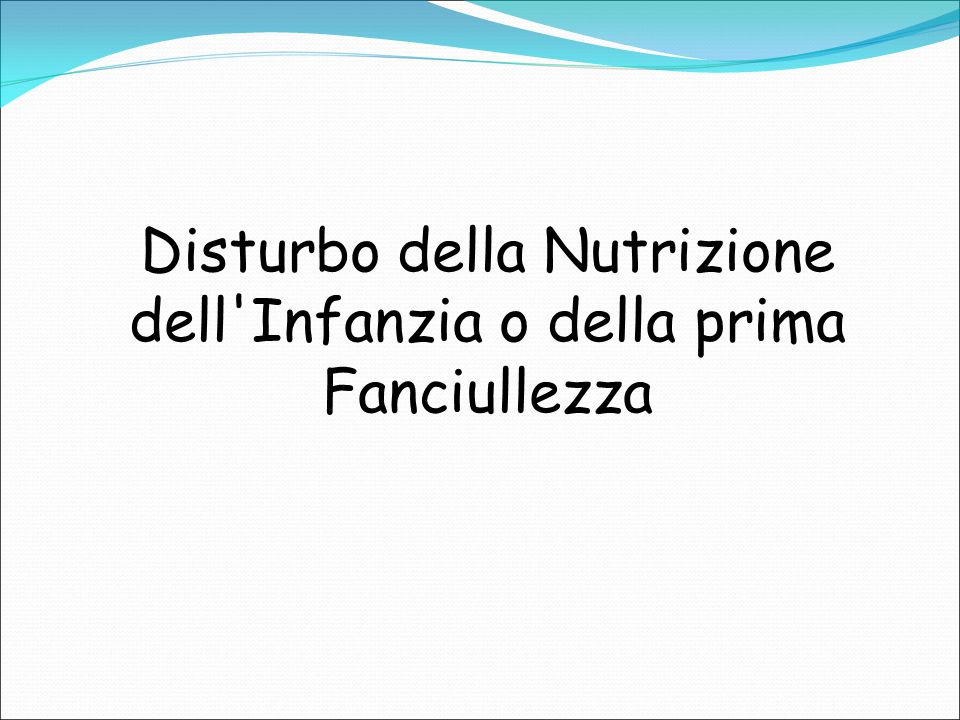 Disturbo della Nutrizione dell Infanzia o della prima Fanciullezza