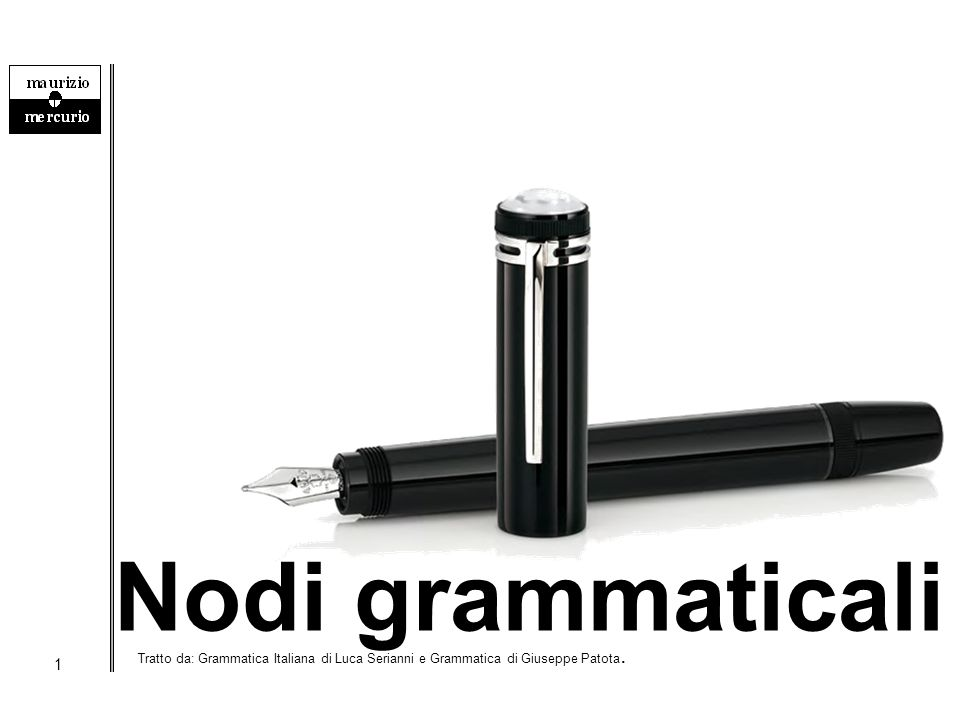 Nodi grammaticali Tratto da: Grammatica Italiana di Luca Serianni e Grammatica di Giuseppe Patota.