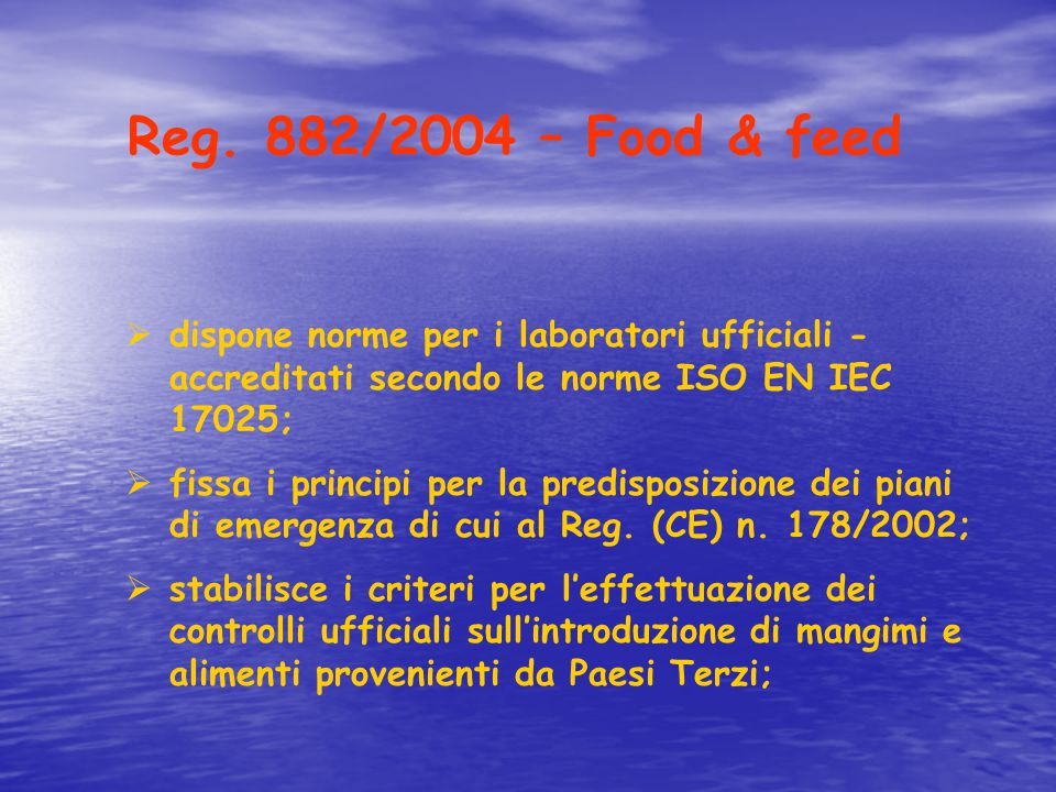 Reg. 882/2004 – Food & feed dispone norme per i laboratori ufficiali - accreditati secondo le norme ISO EN IEC 17025;