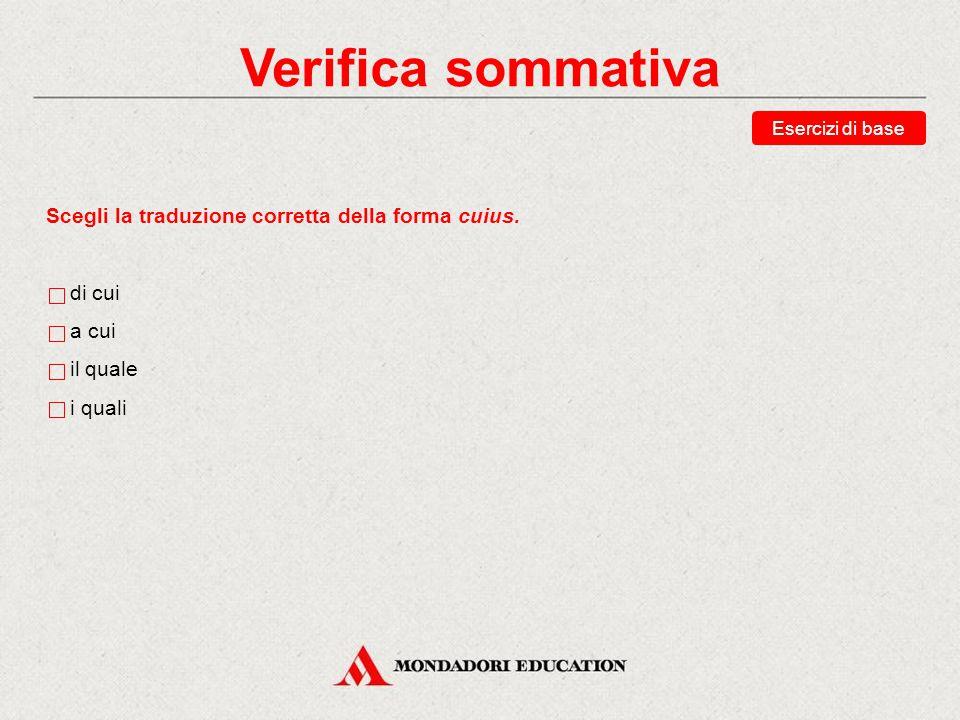 Verifica sommativa Scegli la traduzione corretta della forma cuius.