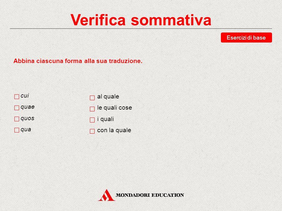 Verifica sommativa Abbina ciascuna forma alla sua traduzione. cui