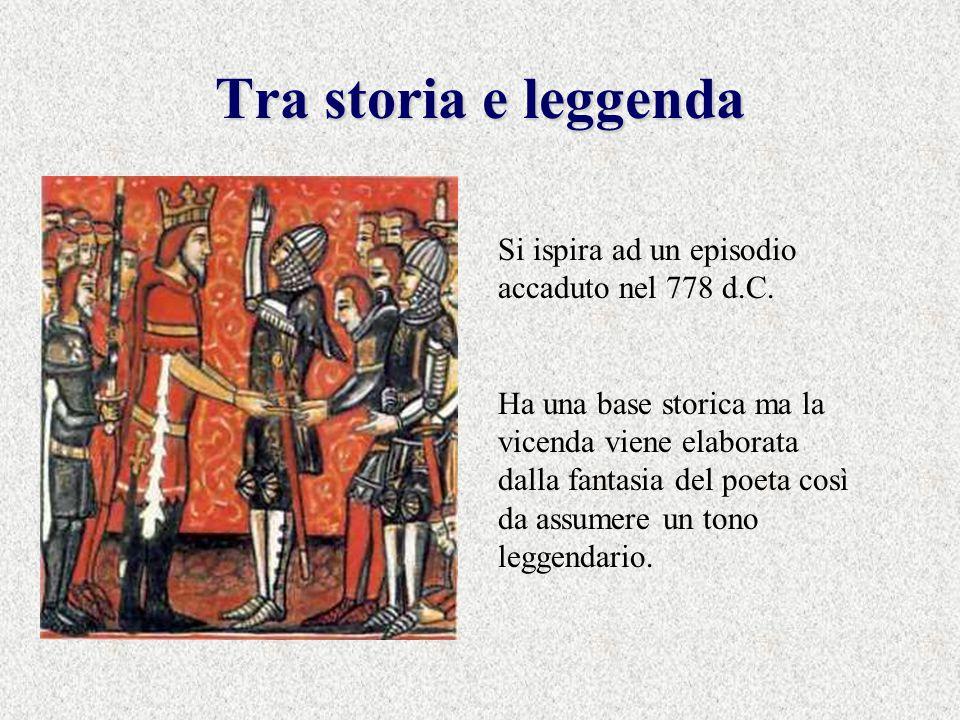 Tra storia e leggenda Si ispira ad un episodio accaduto nel 778 d.C.