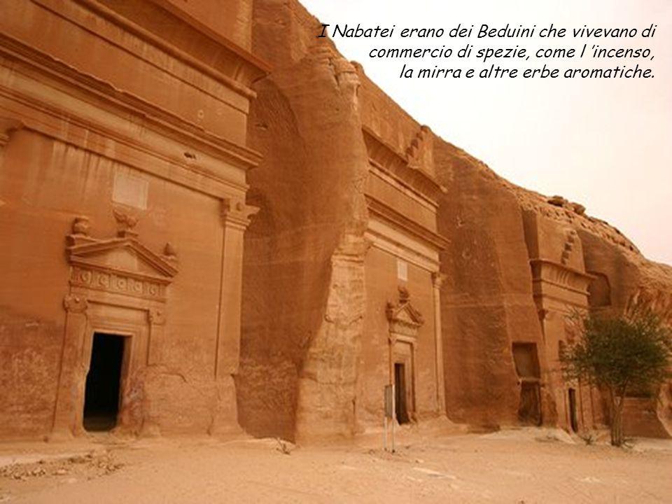 I Nabatei erano dei Beduini che vivevano di commercio di spezie, come l 'incenso,
