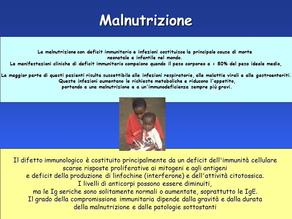 Malnutrizione La malnutrizione con deficit immunitario e infezioni costituisce la principale causa di morte.