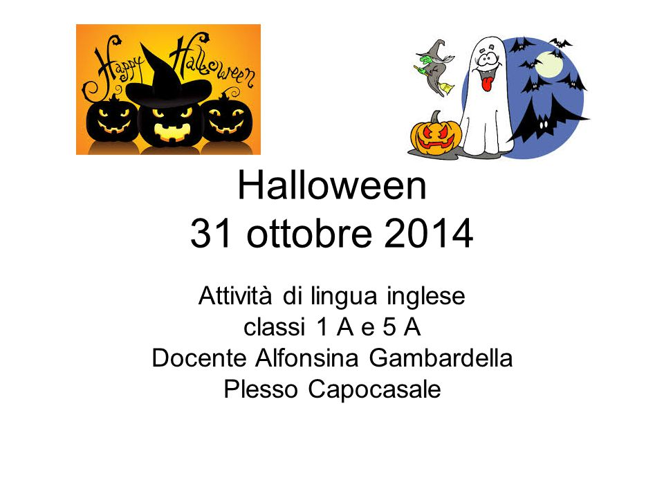Halloween 31 ottobre 2014 Attività di lingua inglese classi 1 A e 5 A