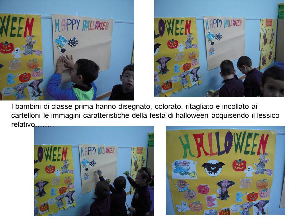 I bambini di classe prima hanno disegnato, colorato, ritagliato e incollato ai cartelloni le immagini caratteristiche della festa di halloween acquisendo il lessico relativo……..