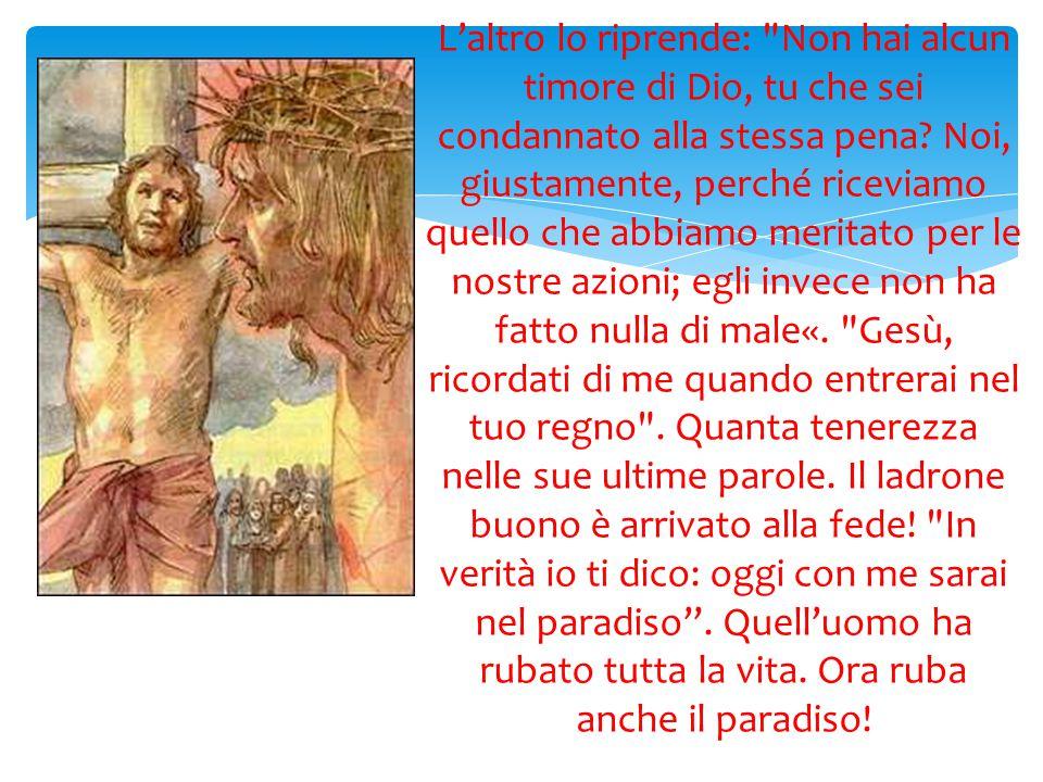 L'altro lo riprende: Non hai alcun timore di Dio, tu che sei condannato alla stessa pena.