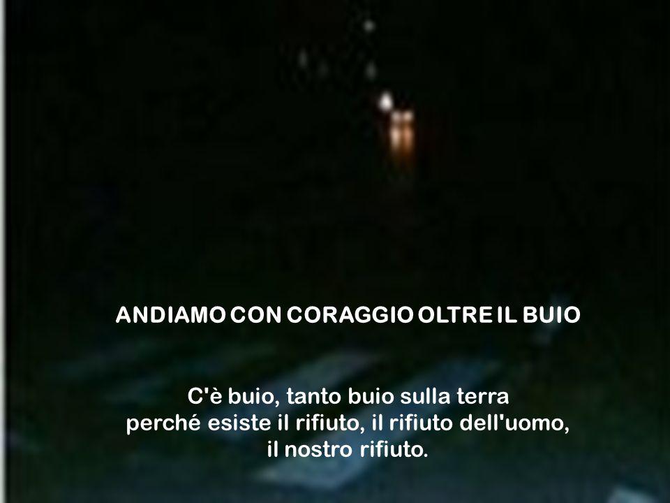 ANDIAMO CON CORAGGIO OLTRE IL BUIO
