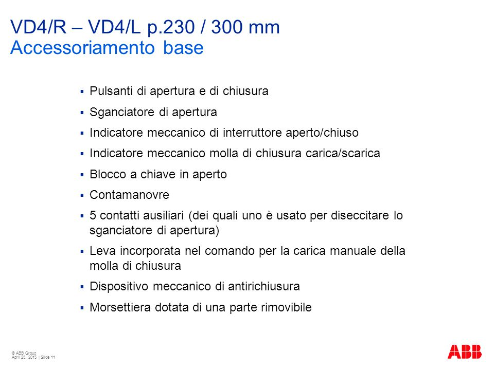 VD4/R – VD4/L p.230 / 300 mm Accessoriamento base
