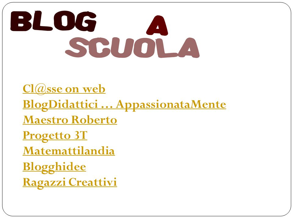 Cl@sse on web BlogDidattici … AppassionataMente. Maestro Roberto. Progetto 3T. Matemattilandia. Blogghidee.