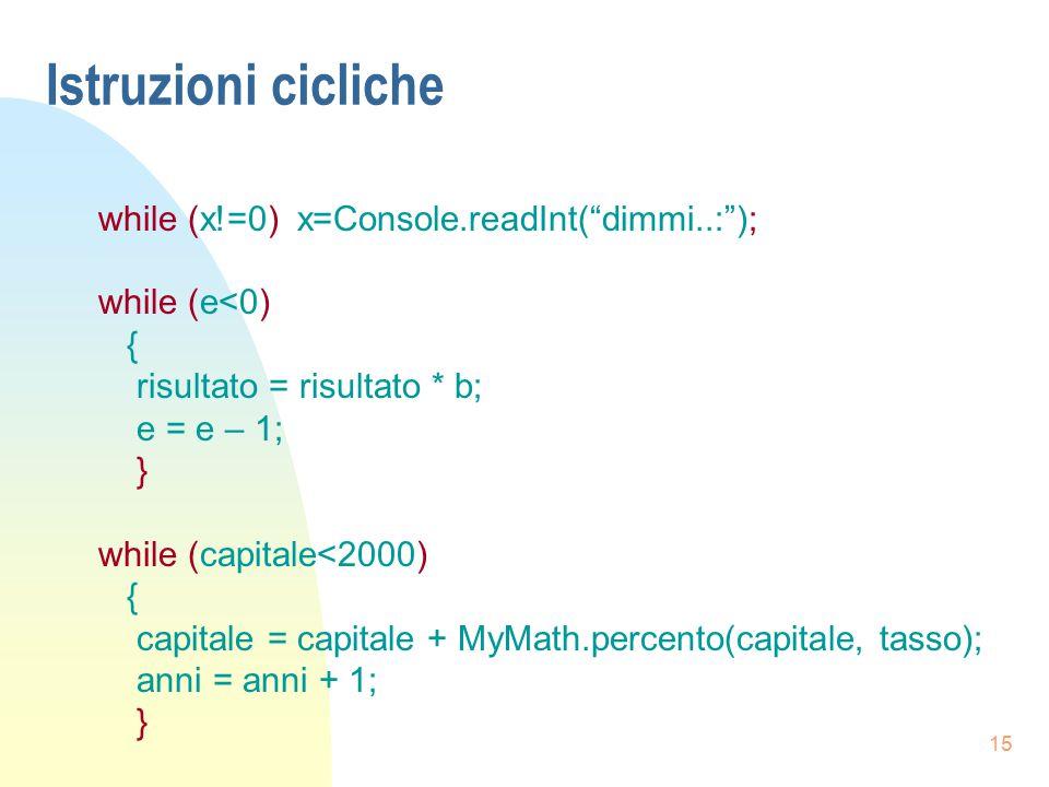 Istruzioni cicliche while (x!=0) x=Console.readInt( dimmi..: );