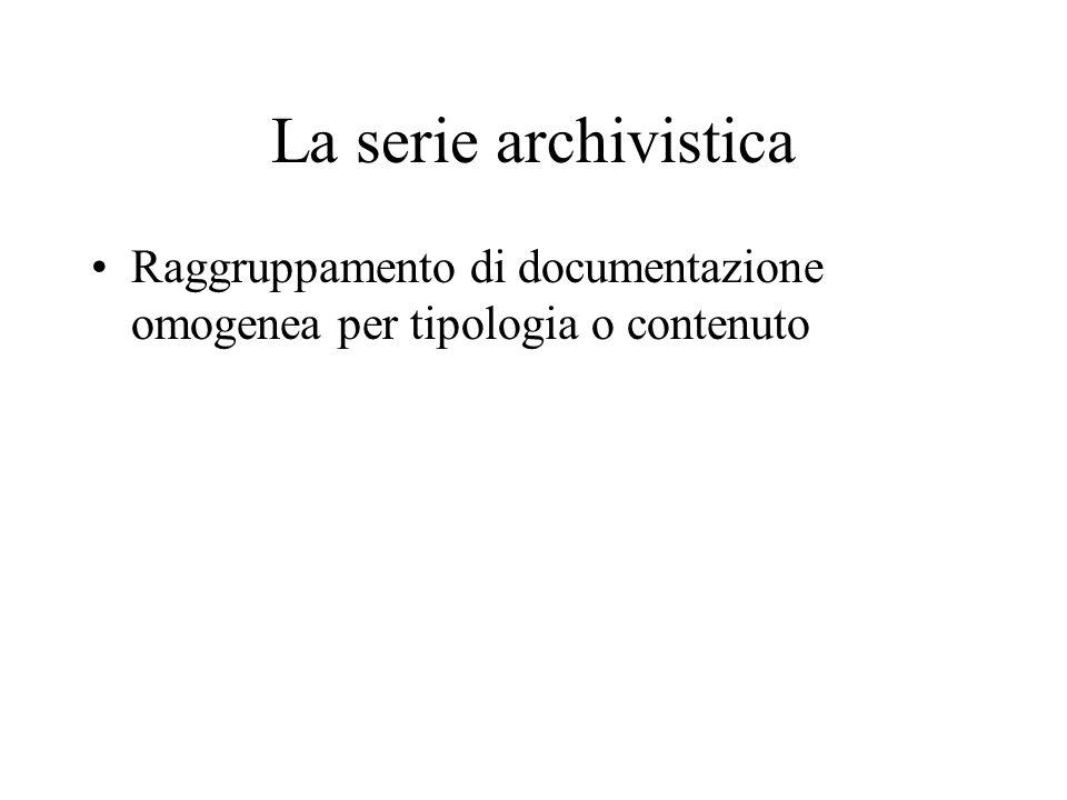 La serie archivistica Raggruppamento di documentazione omogenea per tipologia o contenuto