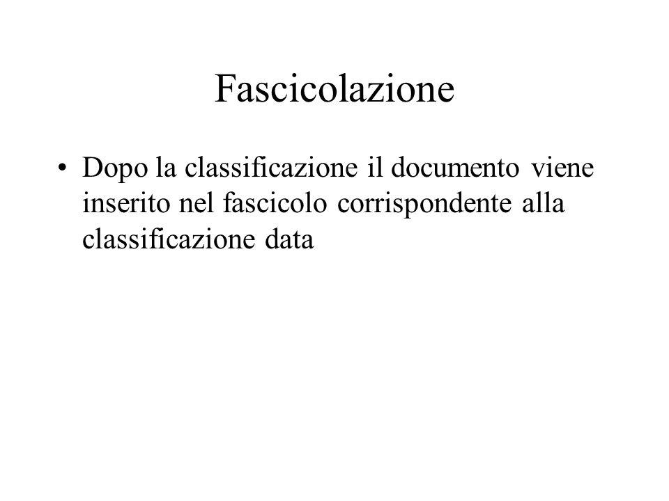 Fascicolazione Dopo la classificazione il documento viene inserito nel fascicolo corrispondente alla classificazione data.