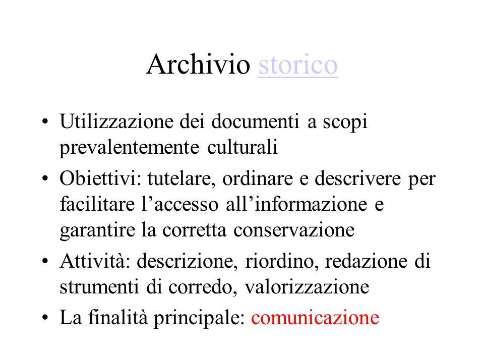 Archivio storico Utilizzazione dei documenti a scopi prevalentemente culturali.