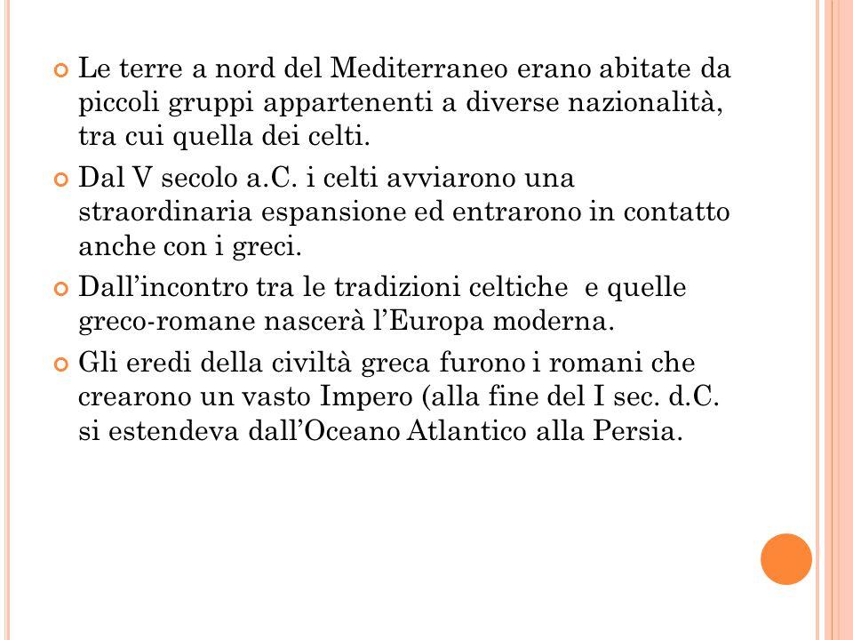 Le terre a nord del Mediterraneo erano abitate da piccoli gruppi appartenenti a diverse nazionalità, tra cui quella dei celti.