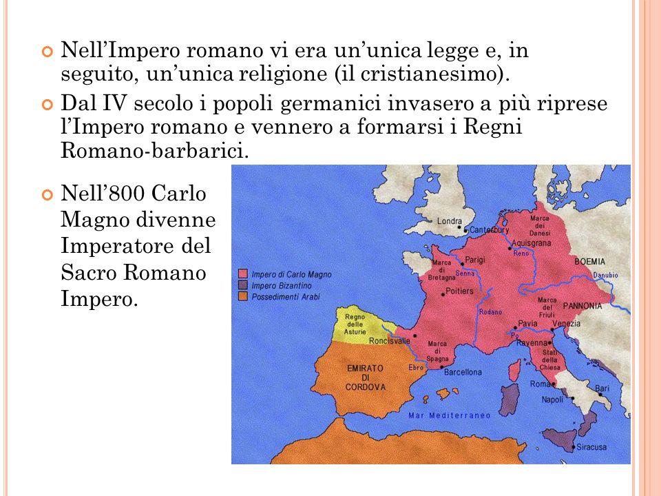 Nell'Impero romano vi era un'unica legge e, in seguito, un'unica religione (il cristianesimo).