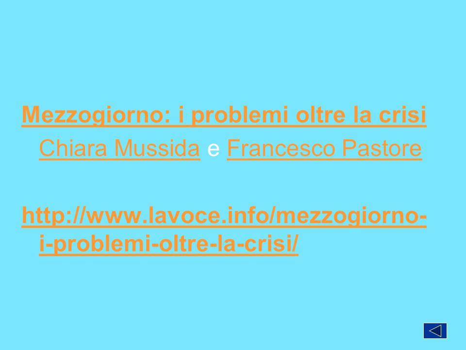 Mezzogiorno: i problemi oltre la crisi Chiara Mussida e Francesco Pastore http://www.lavoce.info/mezzogiorno-i-problemi-oltre-la-crisi/