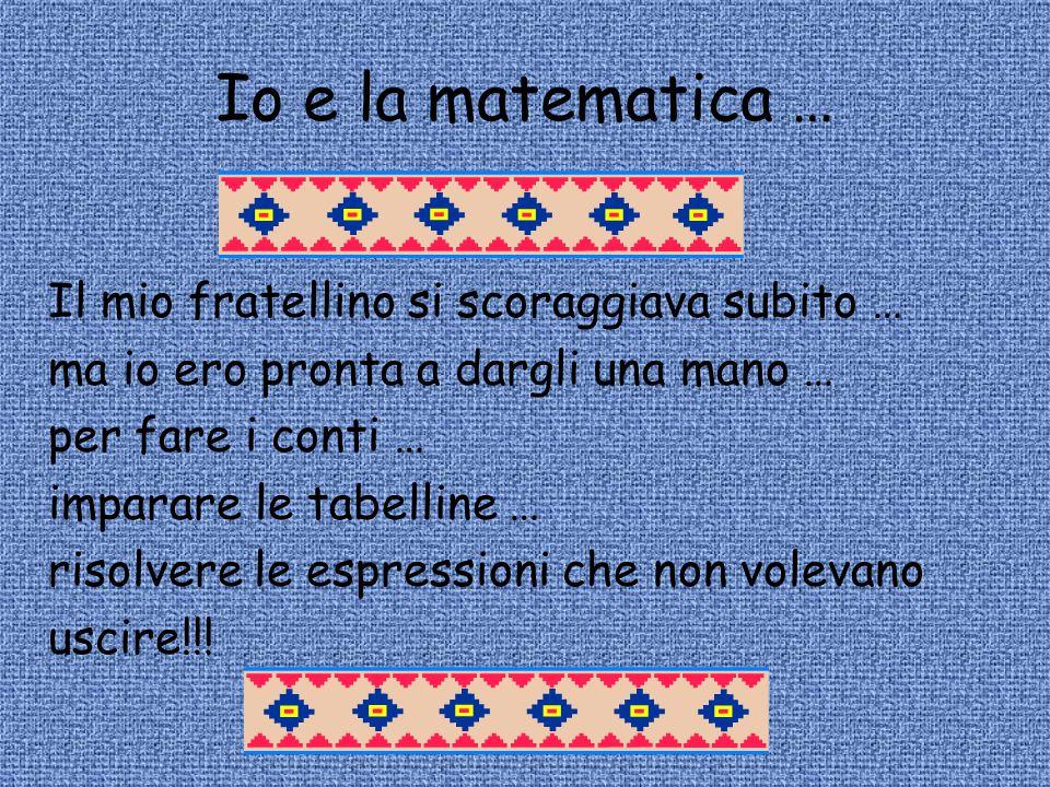Io e la matematica … Il mio fratellino si scoraggiava subito …