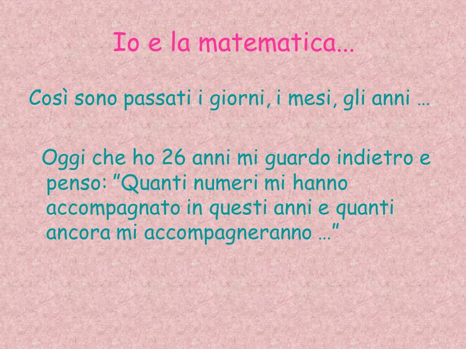 Io e la matematica... Così sono passati i giorni, i mesi, gli anni …