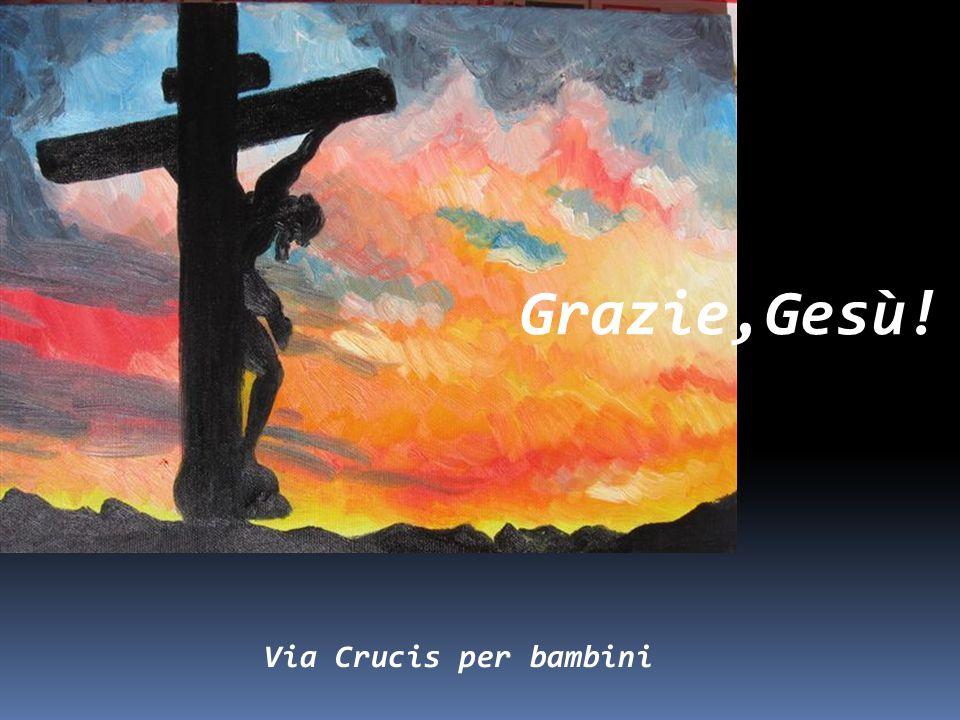 Grazie,Gesù! Ti voglio consolare Gesù Via Crucis per bambini