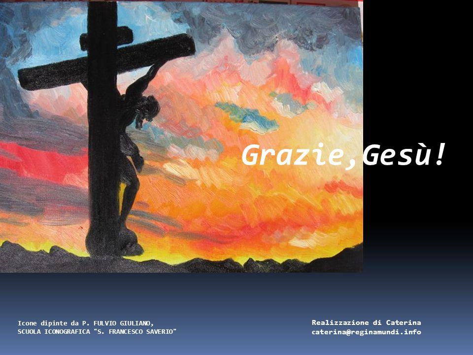 Grazie,Gesù! Realizzazione di Caterina caterina@reginamundi.info