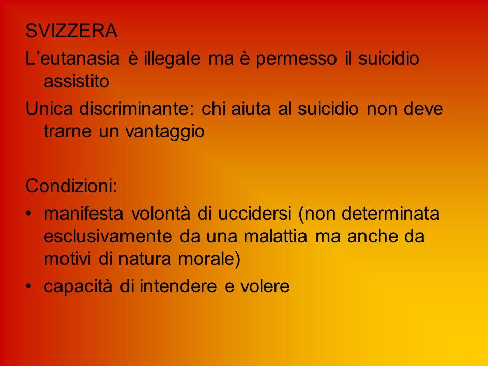 SVIZZERA L'eutanasia è illegale ma è permesso il suicidio assistito. Unica discriminante: chi aiuta al suicidio non deve trarne un vantaggio.
