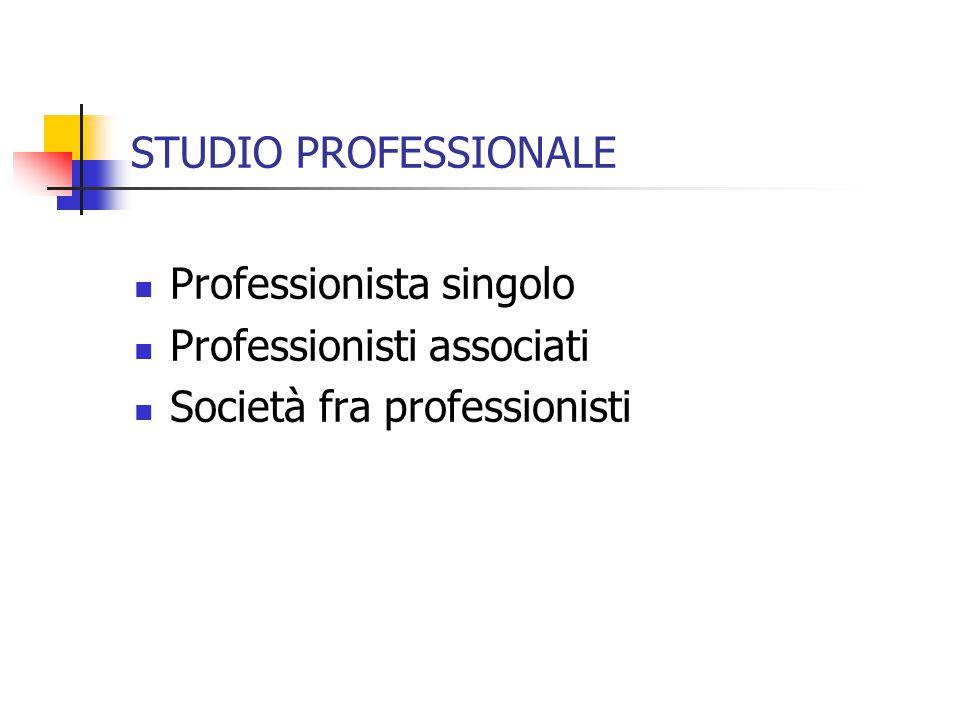 STUDIO PROFESSIONALE Professionista singolo Professionisti associati Società fra professionisti