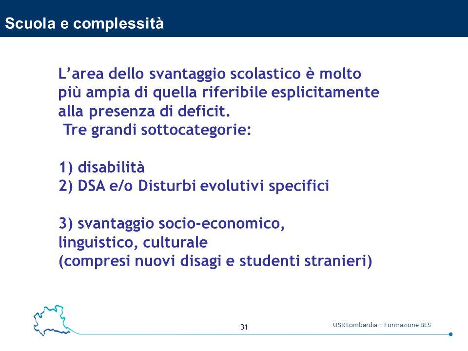 Scuola e complessità L'area dello svantaggio scolastico è molto. più ampia di quella riferibile esplicitamente alla presenza di deficit.