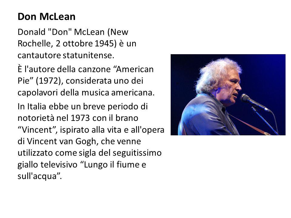 Don McLean Donald Don McLean (New Rochelle, 2 ottobre 1945) è un cantautore statunitense.