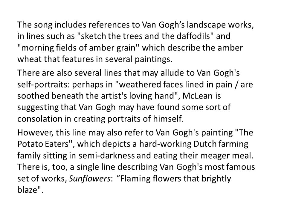The song includes references to Van Gogh's landscape works, in lines such as sketch the trees and the daffodils and morning fields of amber grain which describe the amber wheat that features in several paintings.