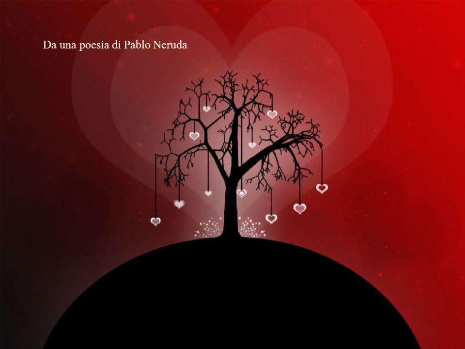 Da una poesia di Pablo Neruda