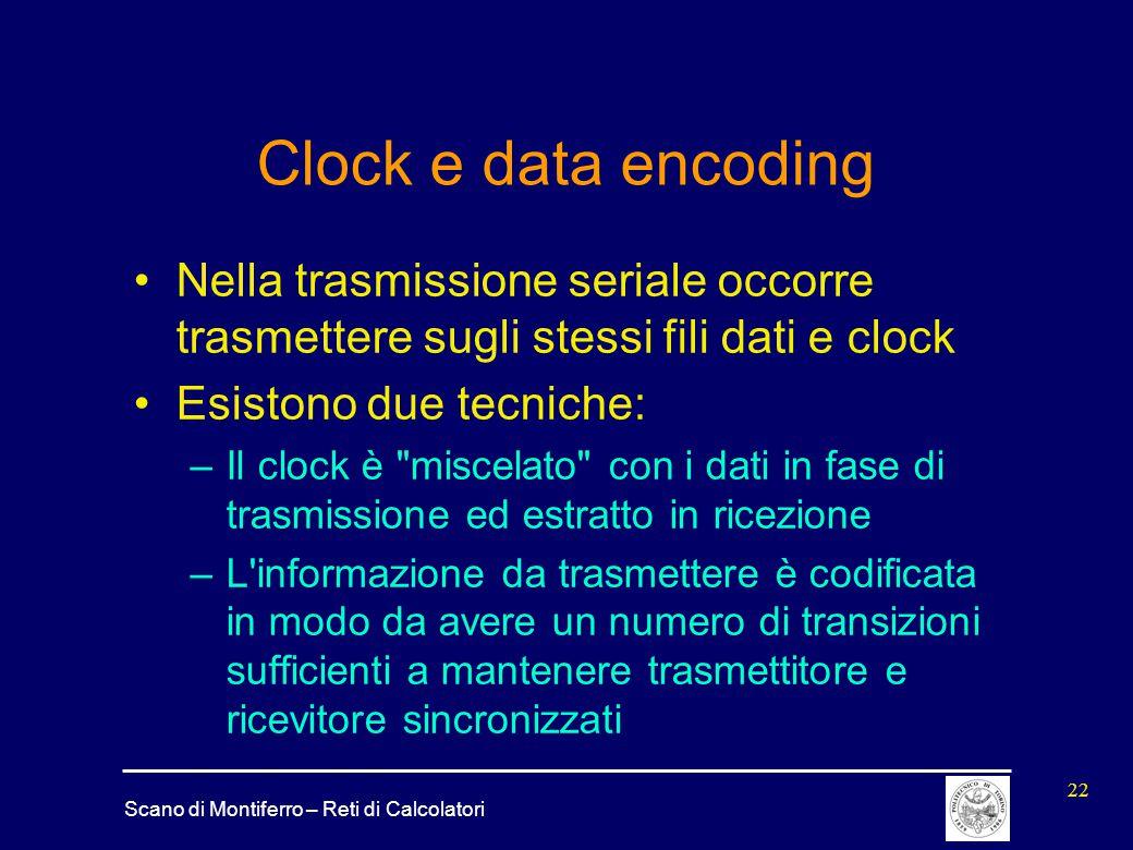Clock e data encoding Nella trasmissione seriale occorre trasmettere sugli stessi fili dati e clock.