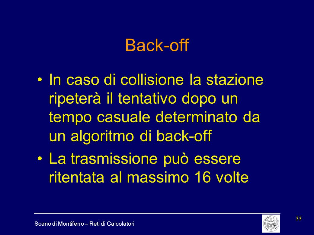 Back-off In caso di collisione la stazione ripeterà il tentativo dopo un tempo casuale determinato da un algoritmo di back-off.