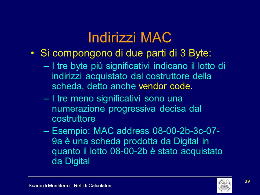 Indirizzi MAC Si compongono di due parti di 3 Byte: