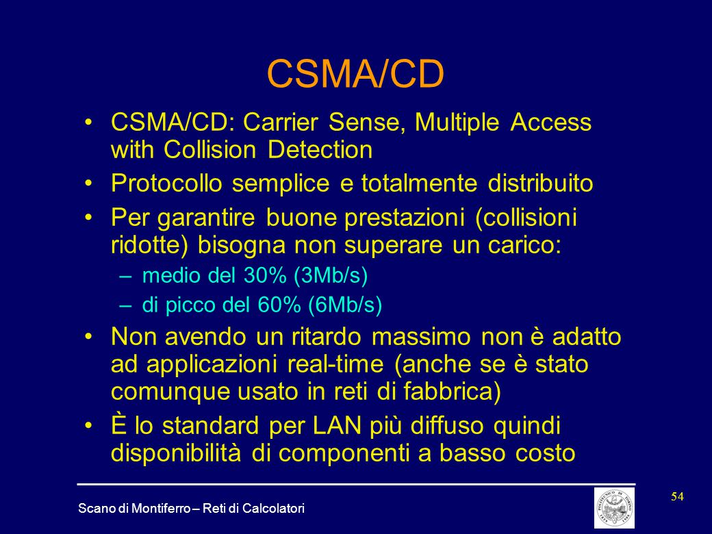 CSMA/CD CSMA/CD: Carrier Sense, Multiple Access with Collision Detection. Protocollo semplice e totalmente distribuito.
