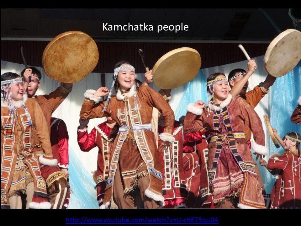 Kamchatka people http://www.youtube.com/watch v=U-rHE75qu0A