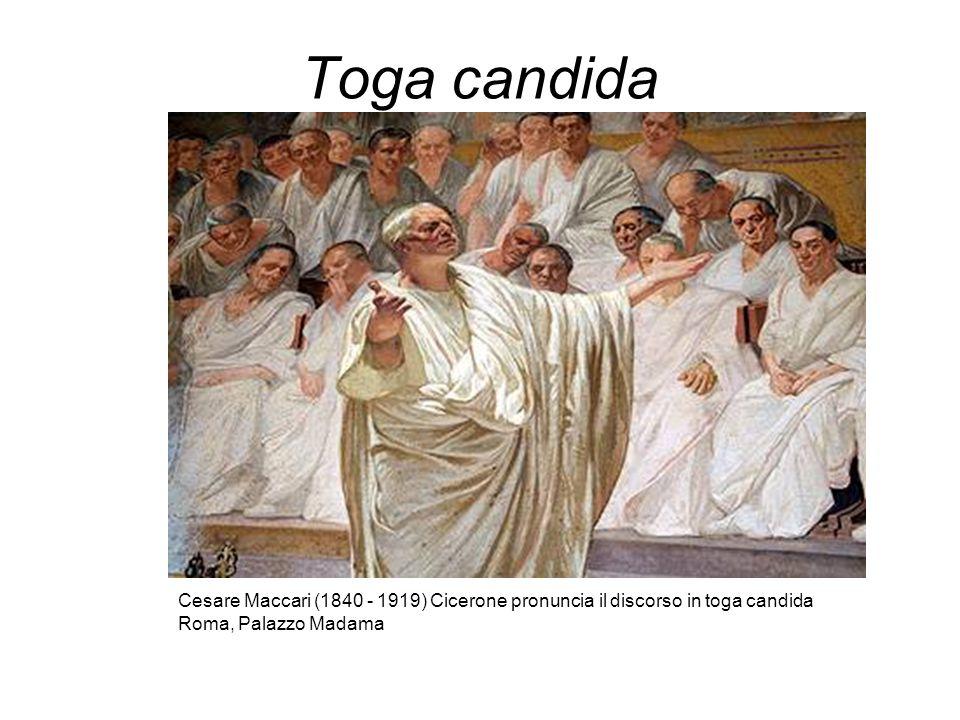 Toga candida Cesare Maccari (1840 - 1919) Cicerone pronuncia il discorso in toga candida.