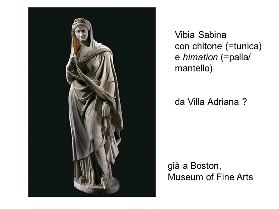 Vibia Sabina con chitone (=tunica) e himation (=palla/ mantello) da Villa Adriana già a Boston,