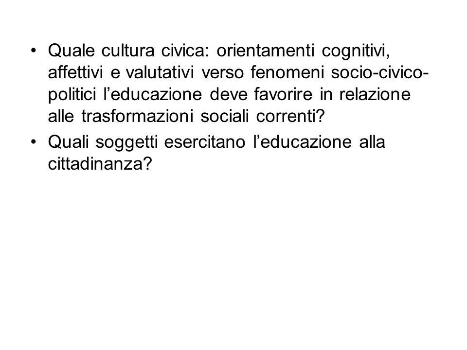 Quale cultura civica: orientamenti cognitivi, affettivi e valutativi verso fenomeni socio-civico- politici l'educazione deve favorire in relazione alle trasformazioni sociali correnti
