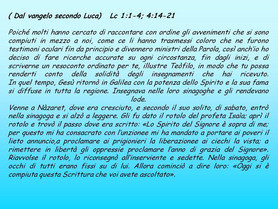 ( Dal vangelo secondo Luca) Lc 1:1-4; 4:14-21