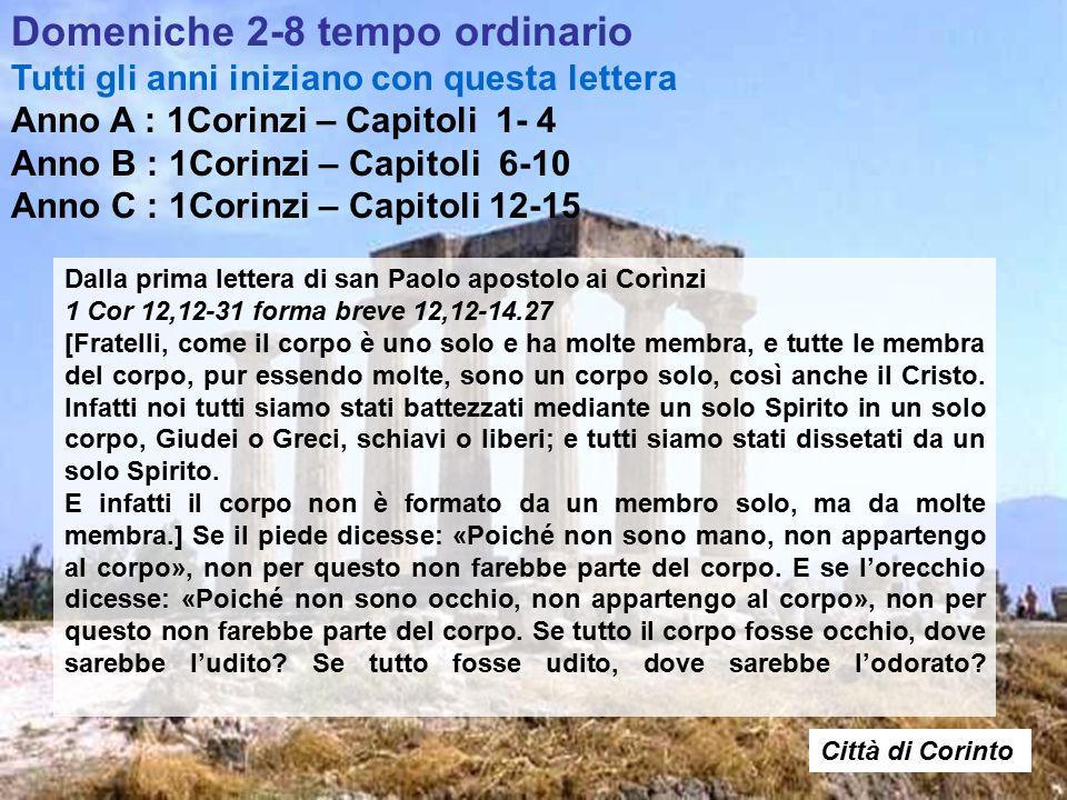 Domeniche 2-8 tempo ordinario Tutti gli anni iniziano con questa lettera Anno A : 1Corinzi – Capitoli 1- 4 Anno B : 1Corinzi – Capitoli 6-10