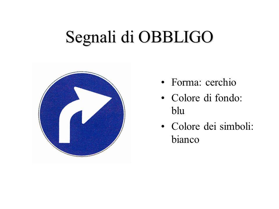 Segnali di OBBLIGO Forma: cerchio Colore di fondo: blu