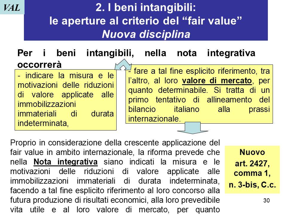 VAL 2. I beni intangibili: le aperture al criterio del fair value Nuova disciplina. Per i beni intangibili, nella nota integrativa occorrerà.