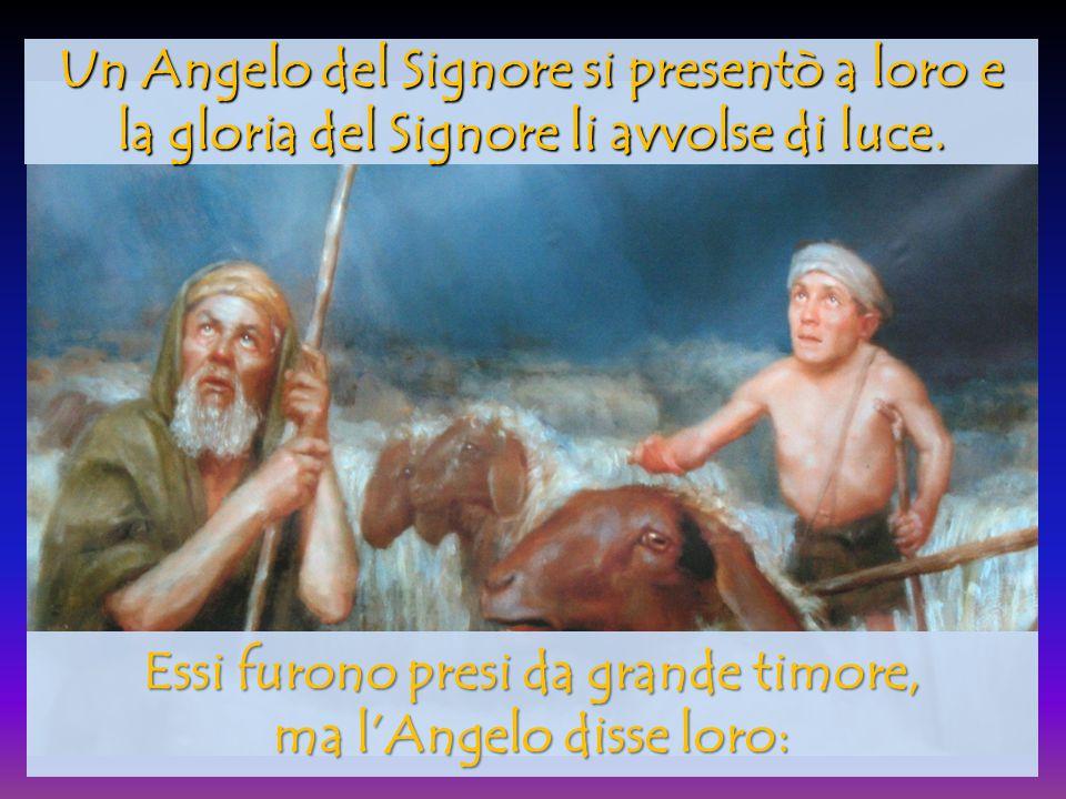 Essi furono presi da grande timore, ma l'Angelo disse loro:
