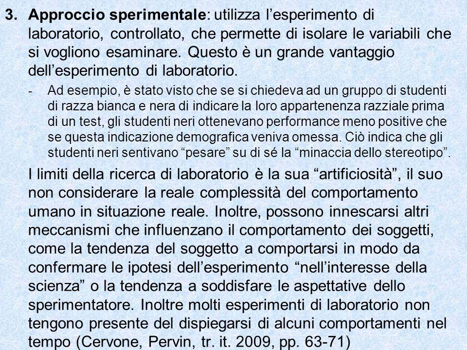 Approccio sperimentale: utilizza l'esperimento di laboratorio, controllato, che permette di isolare le variabili che si vogliono esaminare. Questo è un grande vantaggio dell'esperimento di laboratorio.